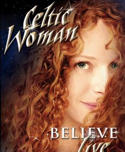 Celtic Woman Believe Live Dvd